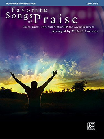 Favorite Songs of Praise (Solo-Duet-Trio with Optional Piano): Trombone/Baritone/Bassoon/Tuba (Favorite Instrumental Series)