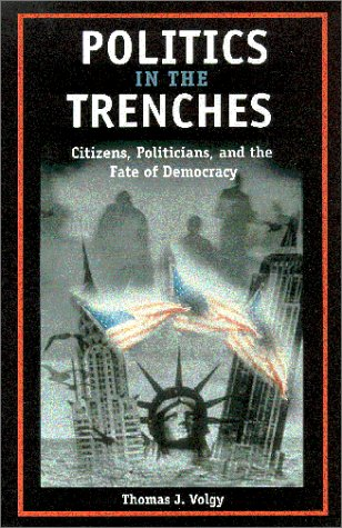 Politics in the Trenches: Citizens, Politicians, and the Fate of Democracy