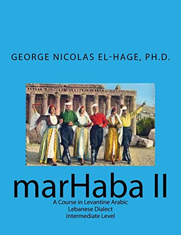 marHaba II: A Course in Levantine Arabic - Lebanese Dialect - Intermediate Level (Arabic Edition)