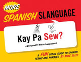 More Spanish Slanguage: A Fun Visual Guide to Spanish Terms and Phrases (English and Spanish Edition)