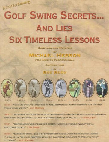 Golf Swing Secrets... and Lies: Six Timeless Lessons