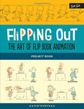 Flipping Out: The Art of Flip Book Animation: Learn to illustrate & create your own animated flip books step by step