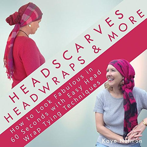 Headscarves, Head Wraps & More: How to Look Fabulous in 60 Seconds with Easy Head Wrap Tying Techniques