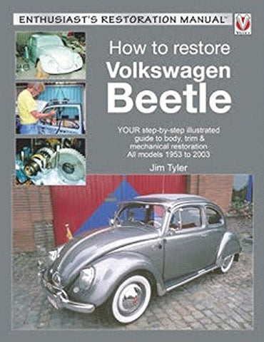 How to Restore Volkswagen Beetle: YOUR step-by-step illustrated guide to body, trim & mechanical restoration All models 1953 to 2003 (Enthus