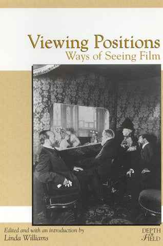 Viewing Positions: Ways of Seeing Film (Rutgers Depth of Field Series)