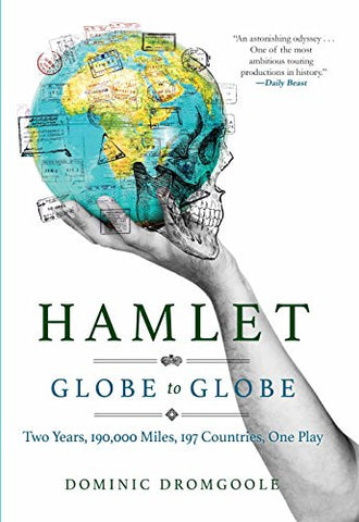 Hamlet Globe to Globe: Two Years, 190,000 Miles, 197 Countries, One Play