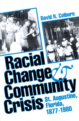 Racial Change and Community Crisis: St. Augustine, Florida, 1877-1980 (Florida Sand Dollar Books)