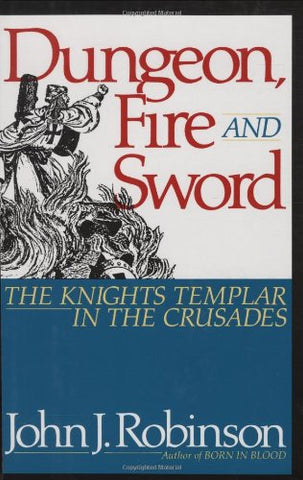 Dungeon, Fire and Sword: The Knights Templar in the Crusades