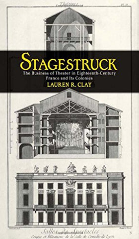 Stagestruck: The Business of Theater in Eighteenth-Century France and Its Colonies