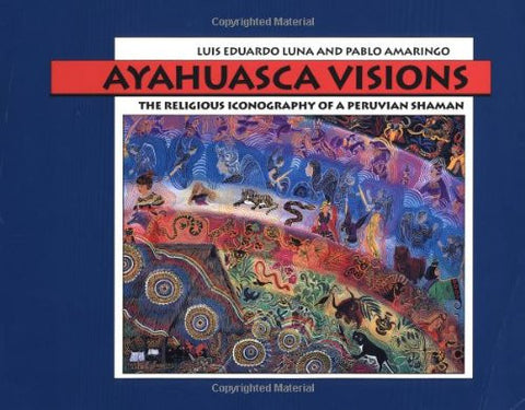 Ayahuasca Visions: The Religious Iconography of a Peruvian Shaman