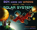 Boy, Were We Wrong About the Solar System!
