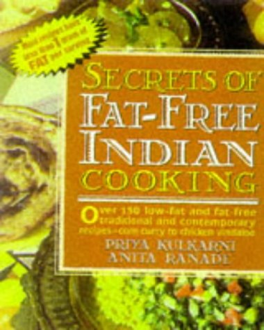 Secrets of Fat-free Indian Cooking: Over 150 Low-fat and Fat-free Traditional Recipes