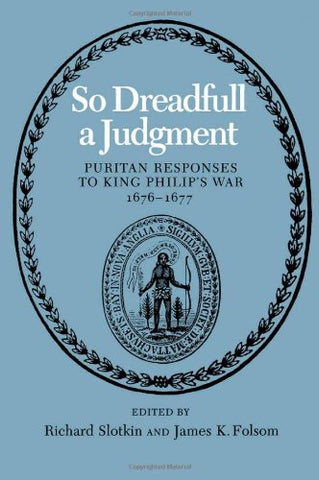 So Dreadfull a Judgment: Puritan Responses to King Philip's War, 1676–1677