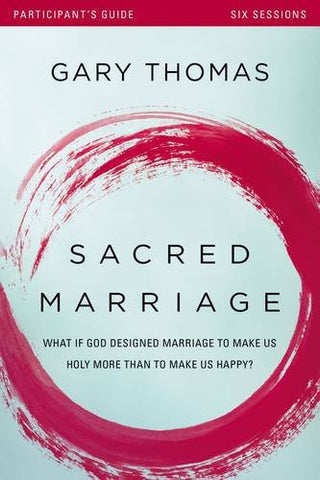 Sacred Marriage Participant's Guide: What If God Designed Marriage to Make Us Holy More Than to Make Us Happy?