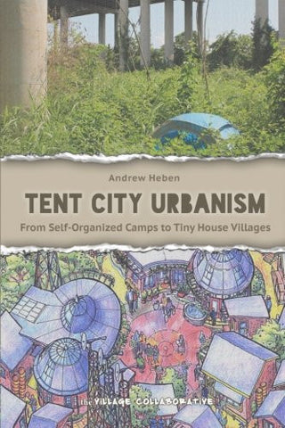 Tent City Urbanism: From Self-Organized Camps to Tiny House Villages
