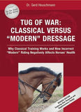 "Tug of War: Classical Versus ""Modern"" Dressage: Why Classical Training Works and How Incorrect ""Modern"" Riding Negatively Affects Horses' He"