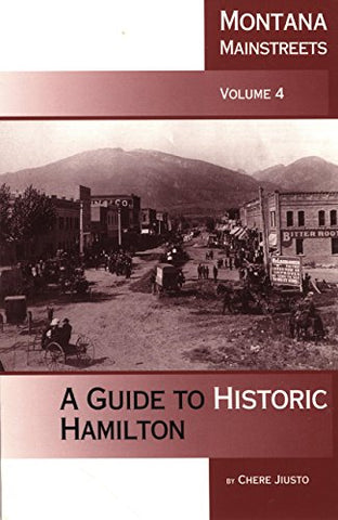 Montana Mainstreets, Vol. 4: A Guide to Historic Hamilton