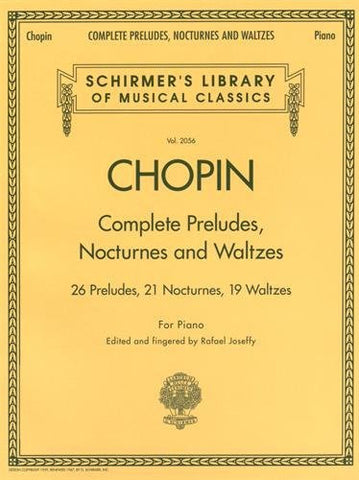 Complete Preludes, Nocturnes & Waltzes: 26 Preludes, 21 Nocturnes, 19 Waltzes for Piano (Schirmer's Library of Musical Classics)