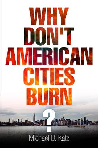 Why Don't American Cities Burn? (The City in the Twenty-First Century)