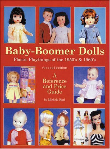 Baby Boomer Dolls Plastic Playthings of the 50's & 60's, Second Edition