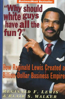"""Why Should White Guys Have All the Fun?"": How Reginald Lewis Created a Billion-Dollar Business Empire"