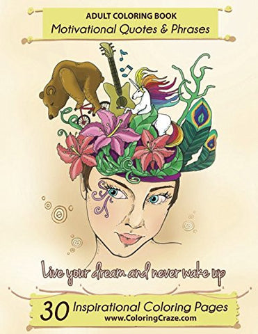 Adult Coloring Book: 30 Inspirational Coloring Pages, Motivational Quotes And Phrases, Stress Relieving & Relaxing Coloring Book For Adults