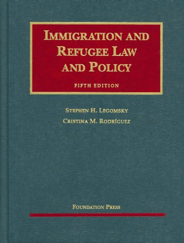 Immigration and Refugee Law and Policy, 5th (University Casebooks) (University Casebook Series)
