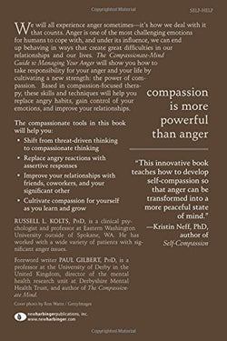 The Compassionate-Mind Guide to Managing Your Anger: Using Compassion-Focused Therapy to Calm Your Rage and Heal Your Relationships (The New