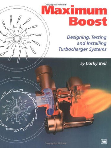 Maximum Boost: Designing, Testing and Installing Turbocharger Systems (Engineering and Performance)