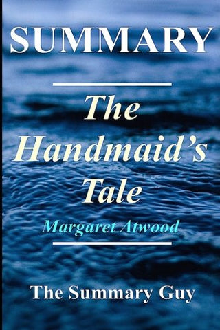 Summary - The Handmaid's Tale: By Atwood Margaret (The Handmaid's Tale: A Complete Summary - Book, Novel, Paperback, Hardcover, Summary Book 1)