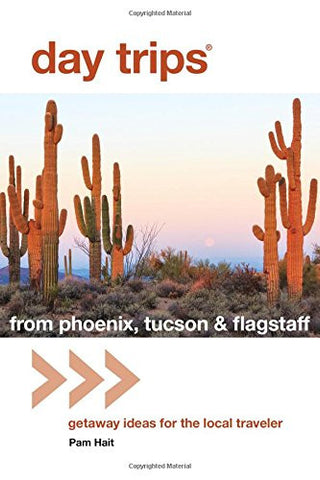 Day Trips® from Phoenix, Tucson & Flagstaff: Getaway Ideas for the Local Traveler (Day Trips Series)
