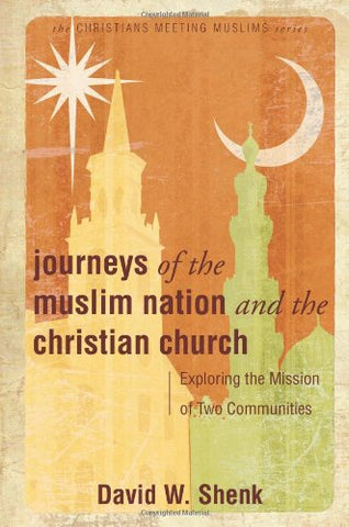 Journeys Of The Muslim Nation and the Christian Church: Exploring the Mission of Two Communities (Christians Meeting Muslims)