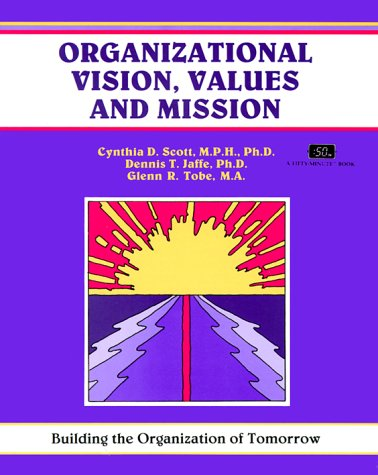 Organizational Vision, Values, and Mission: Building the Organization of Tomorrow (A Fifty-Minute Series Book)