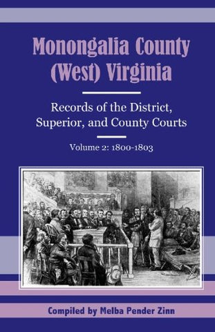 Monongalia County, (West) Virginia: Records of the District, Superior, and County Courts, Volume 2: 1800-1803