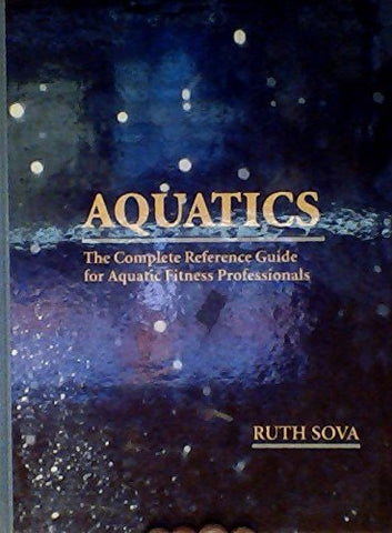 Aquatics: The Complete Reference Guide for Aquatic Fitness Professionals
