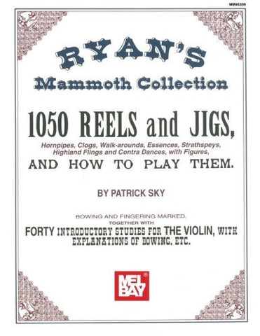 Mel Bay Presents - Ryan's Mammoth Collection, 1050 Reels and Jigs (Hornpipes, Clogs, Walk-arounds, Essences, Strathspeys, Highland Flings an