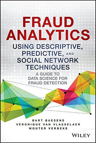 Fraud Analytics Using Descriptive, Predictive, and Social Network Techniques: A Guide to Data Science for Fraud Detection (Wiley and SAS Bus
