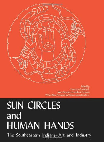 Sun Circles and Human Hands : The Southeastern Indians Art and Industries