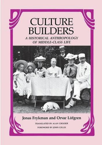 Culture Builders: A Historical Anthropology of Middle Class Life