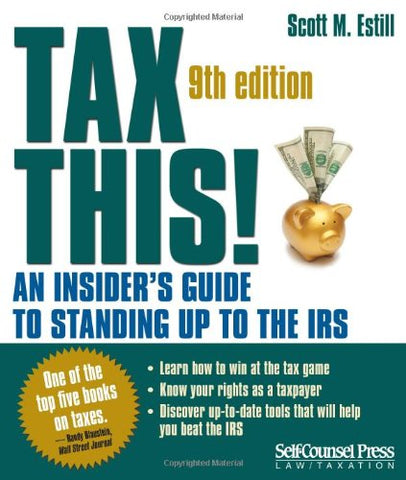 Tax This!: An Insider's Guide to Standing up to the IRS (Law / Taxation Series)