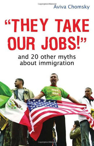 They Take Our Job!: And 20 Other Myths about Immigration