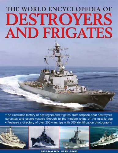 The World Encyclopedia of Destroyers and Frigates: An illustrated history of destroyers and frigates, from torpedo boat destroyers, corvettes and ... to the modern ships of the missile age.