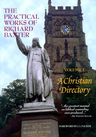 The Practical Works of Richard Baxter, Vol. 1: A Christian Directory