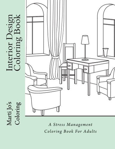 Interior Design Coloring Book: A Stress Management Coloring Book For Adults