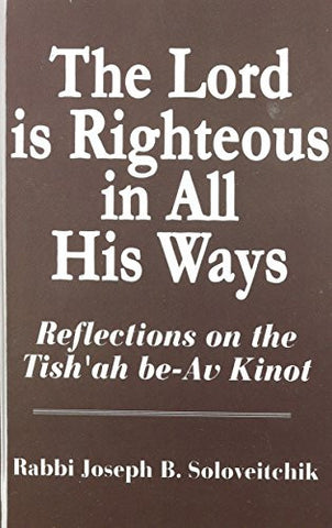 Lord Is Righteous in All His Ways: Reflections on the Tish'ah be-Av Kinnot (Meotzar Horav)