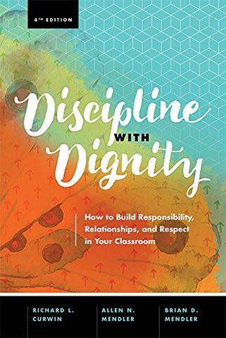 Discipline with Dignity, 4th Edition: How to Build Responsibility, Relationships, and Respect in Your Classroom