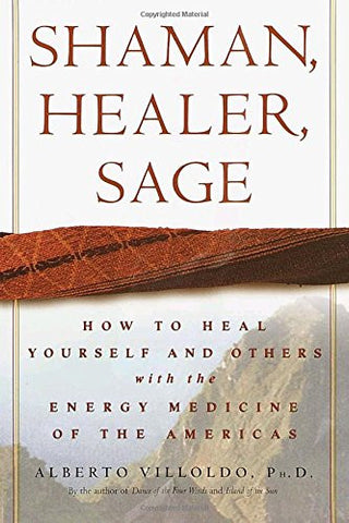 Shaman, Healer, Sage: How to Heal Yourself and Others with the Energy Medicine of the Americas