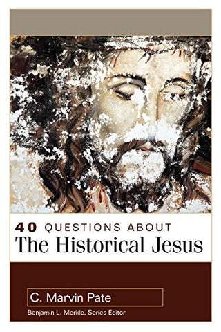 40 Questions About the Historical Jesus (40 Questions and Answers Series) (40 Questions & Answers Series)