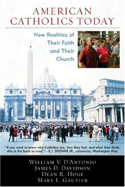 American Catholics Today: New Realities of Their Faith and Their Church