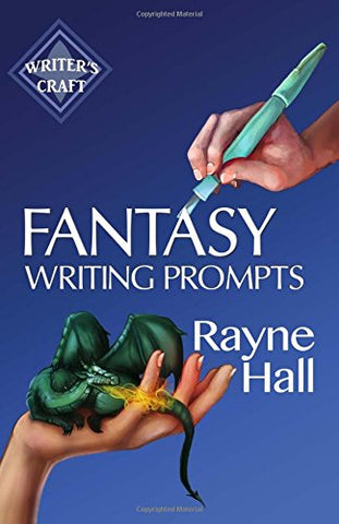 Fantasy Writing Prompts: 77 Powerful Ideas To Inspire Your Fiction (Writer's Craft) (Volume 24)
